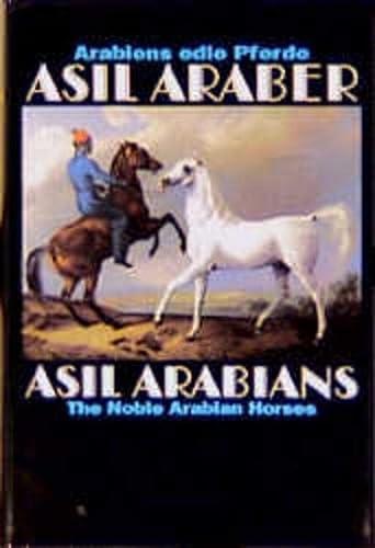 ASIL ARABIANS The Noble Arabian Horses, Fourth Edition: Asil Club (Ed. )