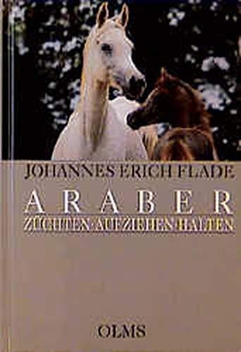 Araber züchten, aufziehen, halten : Eine Züchterfibel - Johannes Erich Flade