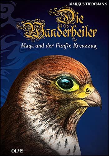 Die Wanderheiler. Maya und der F??nfte Kreuzzug.: Tiedemann, Markus