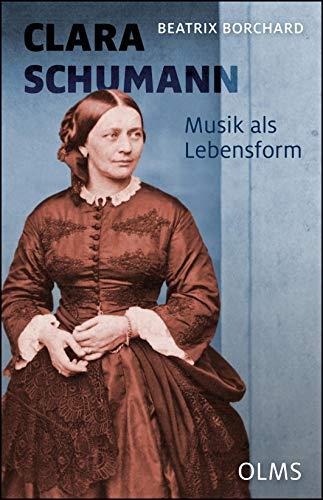 Clara Schumann. Musik als Lebensform: Neue Quellen - Andere Schreibweisen. Mit einem Werkverzeichnis von Joachim Draheim. - Beatrix Borchard