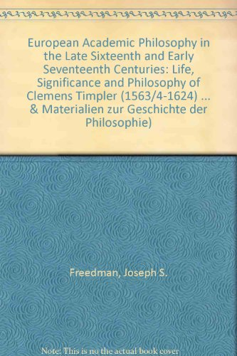 European Academic Philosophy in the Late Sixteenth and Early Seventeenth Centuries: The Life, Sig...