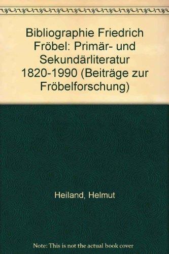 9783487093147: Bibliographie Friedrich Fröbel: Primär- und Sekundärliteratur 1820-1990 (Beiträge zur Fröbelforschung) (German Edition)