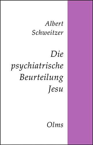 Die psychiatrische Beurteilung Jesu: Darstellung und Kritik.: Schweitzer, Albert