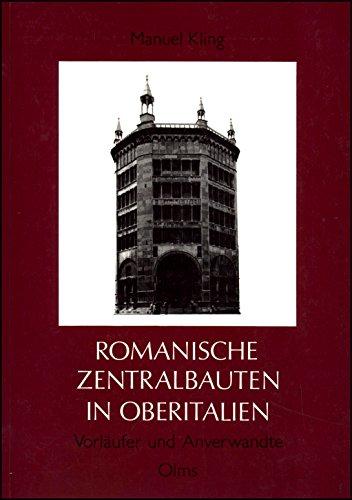 Romanische Zentralbauten in Oberitalien, Vorläufer und Anverwandte: Kling, Manuel: