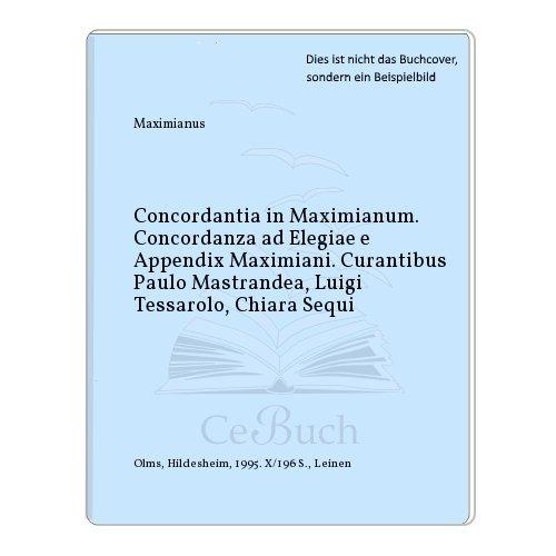 Concordantia in Maximianum. Concordanza ad Elegiae e Appendix Maximiani. Curantibus Paulo ...
