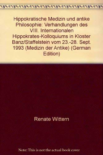 Hippokratische Medizin und antike Philosophie. Verhandlungen des VIII. Internationalen ...