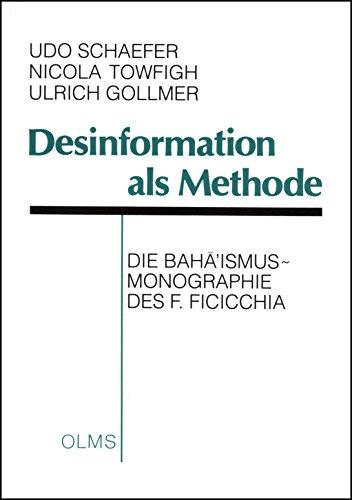 Desinformation als Methode: Die Baha'ismus-Monographie des F. Ficicchia (Religionswissenschaftliche Texte und Studien) (German Edition) (348710041X) by Udo Schaefer