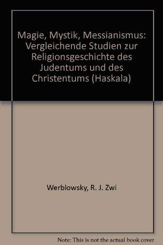 Magie, Mystik, Messianismus: Vergleichende Studien zur Religionsgeschichte des Judentums und des Christentums (Haskala) (German Edition) (3487103184) by R. J. Zwi Werblowsky