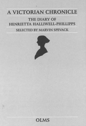A Victorian Chronicle. The Diary of Herietta Halliwell-Phillipps: Spevack, Marvin