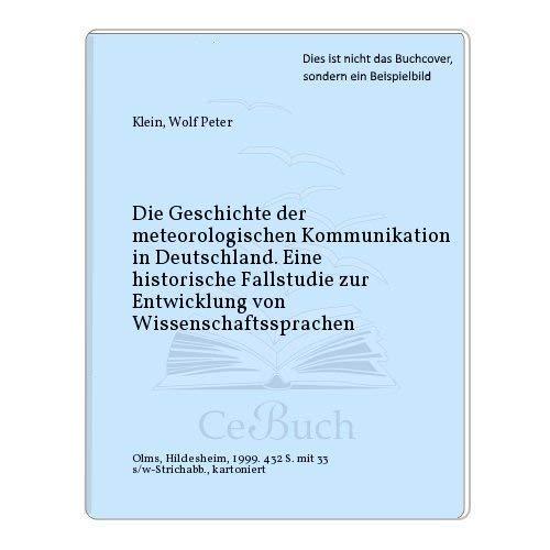 9783487110288: Die Geschichte der meteorologischen Kommunikation in Deutschland: Eine historische Fallstudie zur Entwicklung von Wissenschaftssprachen (Texte und Studien zur Wissenschaftsgeschichte)