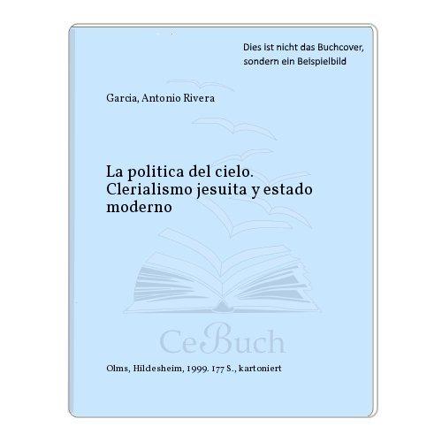 La Politica Del Cielo: Antonio Riverera Garcia