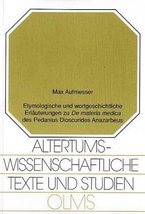 """Etymologische und wortgeschichtliche Erläerungen zu """"De materia medica"""" des Pedanius..."""