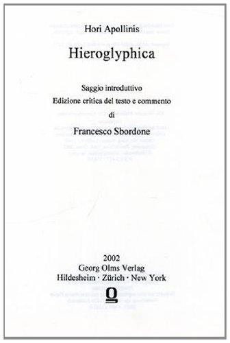 Hori Apollinis Hieroglyphica. Saggio Introdutivo edizione critica del testo e commento di Francesco...