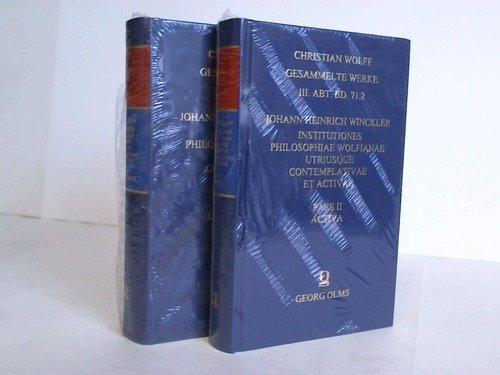 Institutiones Philosophiae Wolfianae Utriusque Contemplative et Activae. 2 Bände: Winckler, ...