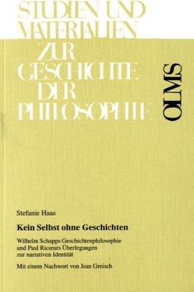 Kein Selbst ohne Geschichten. Wilhelm Schapps Geschichtenphilosophie und Paul Ricceurs Ü...
