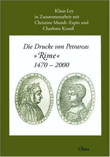 """Die Drucke von Petrarcas """"Rime"""" 1470-2000. Synoptische Bibliographie der Editionen und ..."""