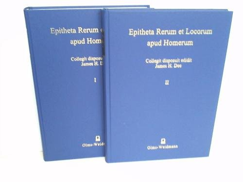 9783487117652: Epitheta rerum et locorum apud Homerum : a repertory of descriptive expressions for things and places in the Iliad and the Odyssey; with an extensive supplement for the Epitheta deorum and Epitheta hominum 1 Catalogue and repertory