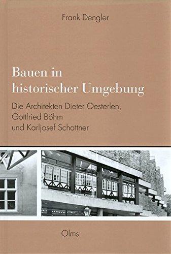 9783487118826: Bauen in historischer Umgebung: Die Architekten Dieter Oesterlen, Gottfried Böhm und Karljosef Schattner