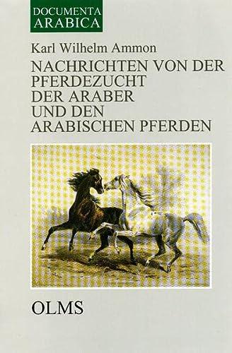 Nachrichten von der Pferdezucht der Araber und den arabischen Pferden: Karl W. Ammon