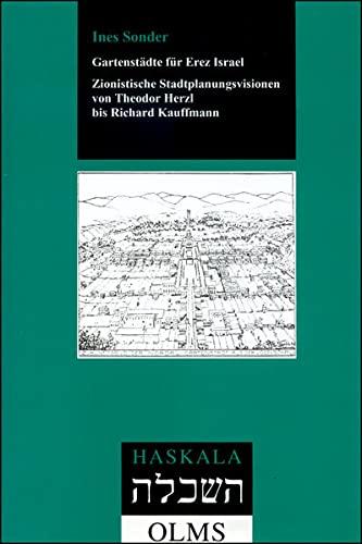 9783487128115: Gartenstädte für Erez Israel. Zionistische Stadtplanungsvisionen von Theodor Herzl bis Richard Kauffmann. (= Haskala; Band 29).