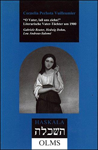 """O Vater, lass uns ziehn!"""". Literarische Vater-TÃ chter um 1900. Gabriele Reuter, Hedwig..."""