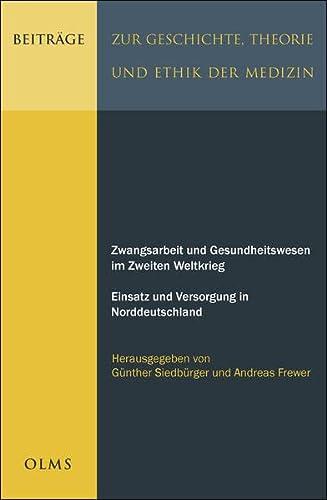 Zwangsarbeit und Gesundheitswesen im Zweiten Weltkrieg. Einsatz und Versorgung in Norddeutschland: ...