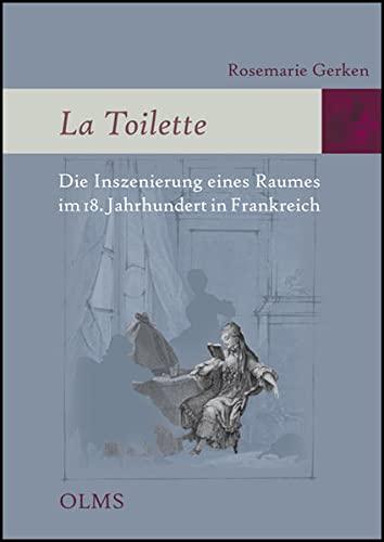 9783487133041: La Toilette - Die Inszenierung eines Raumes im 18. Jahrhundert in Frankreich: Eine kulturhistorische Untersuchung