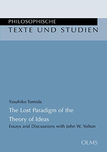The Lost Paradigm of the Theory of Ideas: Essays and Discussions with John W. Yolton.