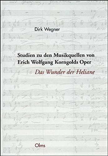 """Studien zu den Musikquellen von Erich Wolfgang Korngolds Oper """"Das Wunder der Heliane"""": ..."""