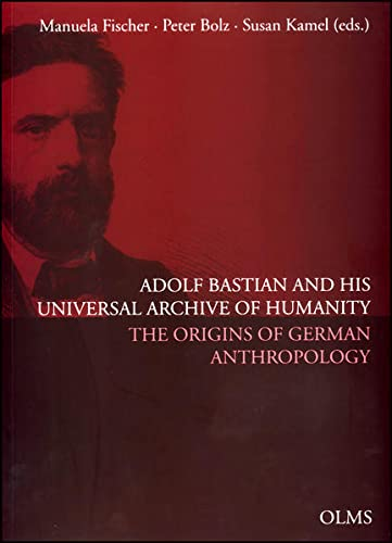 Adolf Bastian and His Universal Archive of Humanity: Manuela Fischer