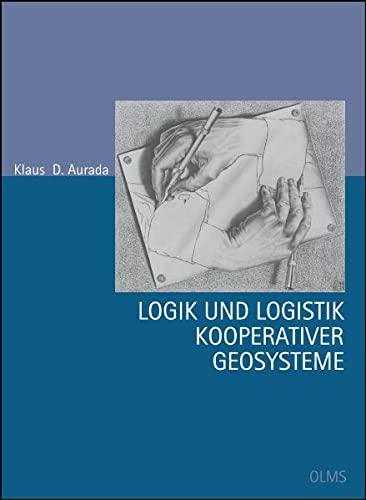 Logik und Logistik kooperativer Geosysteme: Klaus D. Aurada
