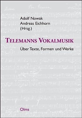 Telemanns Vokalmusik - Über Texte, Formen und Werke: Adolf Nowak