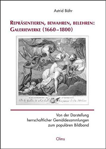 Repräsentieren, bewahren, belehren: Galeriewerke (1660-1800): Astrid Bähr