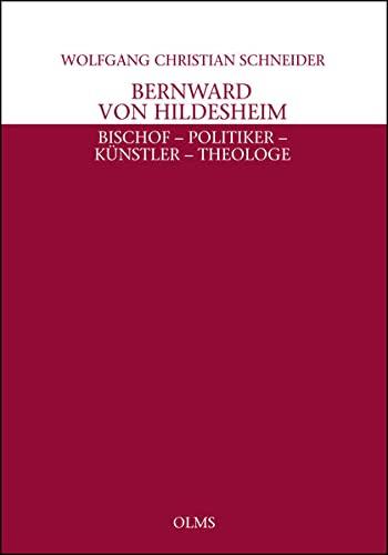 Bernward von Hildesheim: Bischof - Politiker - Künstler - Theologe