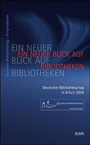Ein neuer Blick auf Bibliotheken. 98. Deutscher Bibliothekartag in Erfurt 2009: Christiane ...