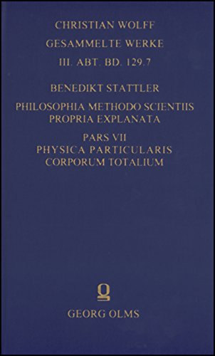 Philosophia methodo scientiis propria explanata: Pars VII. Physica particularis corporum totalium...