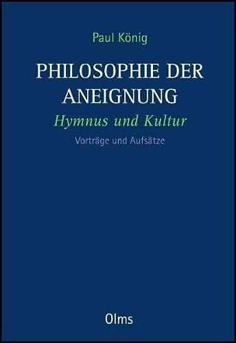 9783487144528: Philosophie der Aneignung: Hymnus und Kultur. Vortr�ge und Aufs�tze
