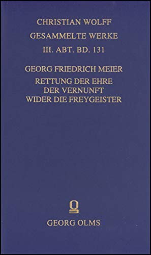 Rettung der Ehre der Vernunft wider die Freygeister. (aus der Reihe: Wolff, Christian von, ...