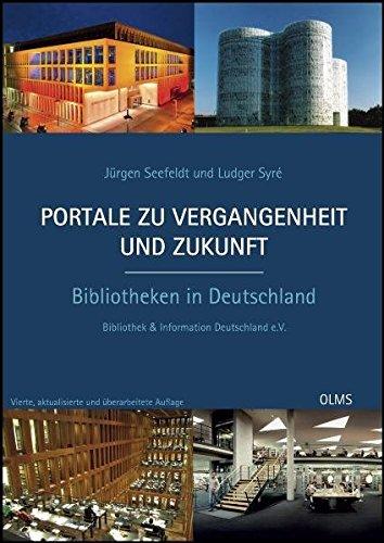 Portale zu Vergangenheit und Zukunft. Bibliotheken in Deutschland: Im Auftrag von Bibliothek und ...