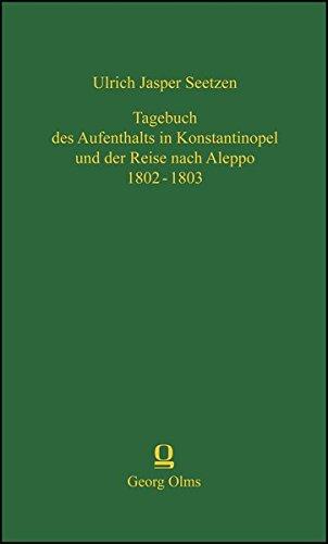 Tagebuch des Aufenthalts in Konstantinopel und der Reise nach Aleppo 1802 - 1803: Ulrich Jasper ...