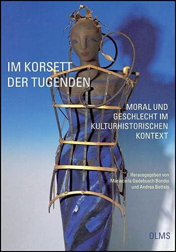 Im Korsett der Tugenden - Moral und Geschlecht im kulturhistorischen Kontext: Andrea Bettels