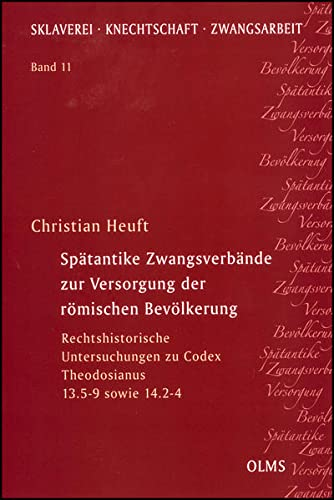 Spätantike Zwangsverbände zur Versorgung der römischen Bevölkerung: Christian ...