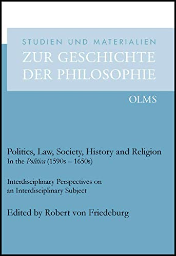 Politics, Law, Society, History and Religion in the Politica (1590s - 1650s): Interdisciplinary P...