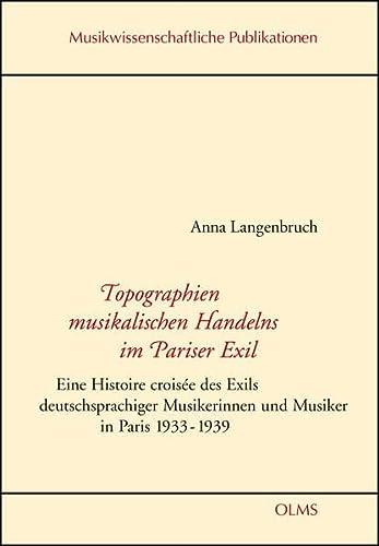 Topographien musikalischen Handelns im Pariser Exil: Anna Langenbruch