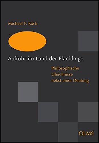 Aufruhr im Land der Flächlinge: Philosophische Gleichnisse: Michael F. Köck