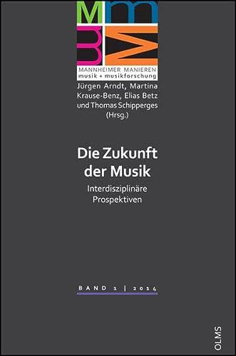 Die Zukunft der Musik: Interdisziplinäre Prospektiven. (Mannheimer: Jürgen Arndt
