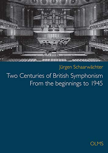 9783487152264: Two Centuries of British Symphonism: From the Beginnings to 1945 Volumes I & II