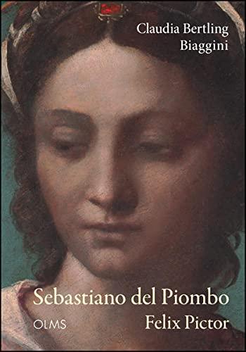 Sebastiano del Piombo - Felix Pictor: Raum, Zeit und Klang in Bildern der Memoria: Claudia Bertling...