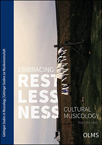 Embracing Restlessness : Cultural Musicology: Abels, Birgit