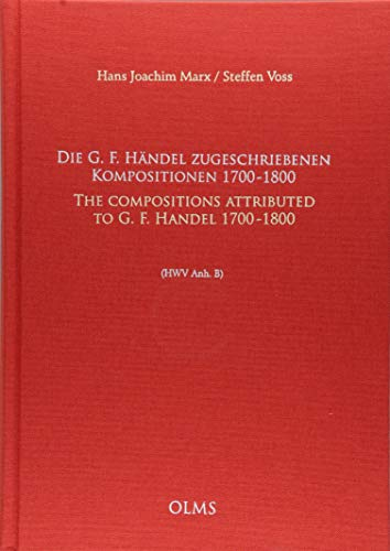Die G. F. Händel zugeschriebenen Kompositionen, 1700 - 1800 / The Compositions attributed to G. F. ...